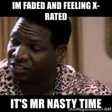 Xrated Memes - feeling x rated it s mr nasty time uncle elroy meme generator
