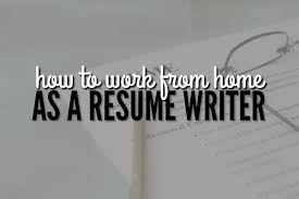 Freelance Resume Writing Jobs by How To Work From Home Writing Resumes
