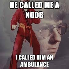 Noob Meme - he called me a noob i called him an ambulance create meme