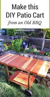 make a patio cart from an old bbq small home soul
