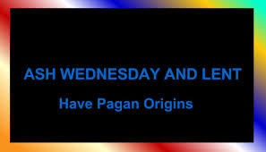 ash wednesday and lent pagan origins