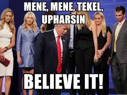 Meme Meme Tekel Upharsin - mene mene tekel upharsin believe it dtfam meme generator