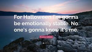 andrea gibson quote u201cfor halloween i u0027m gonna be emotionally