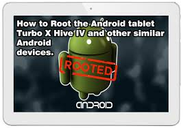 how to root an android tablet how to root android tablet turbo x hive iv and other android devices