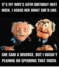 Wife Birthday Meme - it s my wife s 60th birthday next week i asked her what she d like