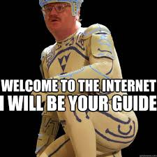Internet Guide Meme - welcome to the internet i will be your guide internet guide
