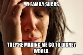 Family Sucks Meme - my family sucks they re making me go to disney world first