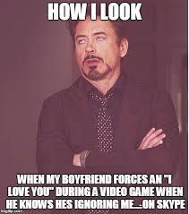 I Love My Boyfriend Meme - face you make robert downey jr meme imgflip