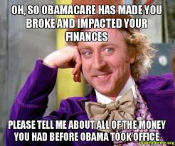 Obama Care Meme - oh so obamacare has made you broke and impacted your finances