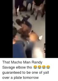 Macho Man Randy Savage Meme - that macho man randy savage elbow tho guaranteed to be one