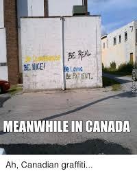 Graffiti Meme - be nice loy ing be patent meanwhile in canada ah canadian graffiti