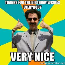 Funny Thanks Meme - borat meme thanks for the birthday wishes everybody very nice