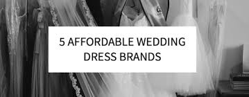 dress brands 5 affordable wedding dress brands s five things