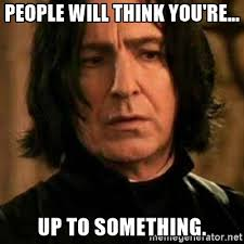 Snape Meme - severus snape people will think you re up to something pin