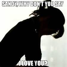 Sad Memes About Love - sandy why don t you say i love you meme sad girl 77192