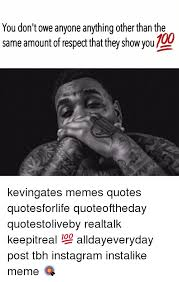 Meme Quotes - you don t owe anyone anything other than the same amount of respect