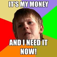 I Need Money Meme - it s my money and i need it now create meme