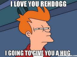 Give Me A Hug Meme - i love you rehdogg i going to give you a hug meme futurama fry