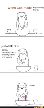 When God Made Me Meme - i love my friends wholesomememes