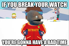 You Re Gonna Have A Bad Time Meme - super cool ski instructor know your meme
