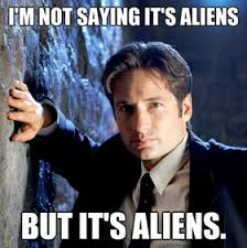 X Files Meme - i m not saying it s aliens but it s aliens x files humor mulder