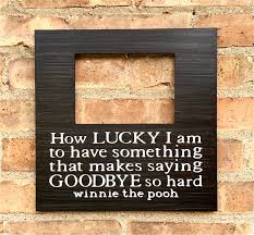 Saying Goodbye To A Loved One Quotes by Graduation Quote Picture Frame How Lucky To Say Goodbye