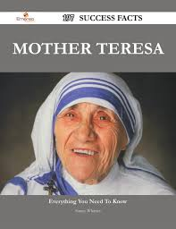 mother teresa an authorized biography summary mother teresa 197 success facts everything you need to know about