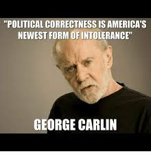 Newest Internet Meme - political correctness is america s newest form ofintolerance george