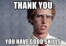 Thank You Meme - thank you you have good skills napoleon dynamite meme generator