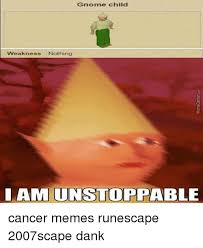 Unstoppable Meme - gnome child weakness nothing am unstoppable auapauaw cancer memes