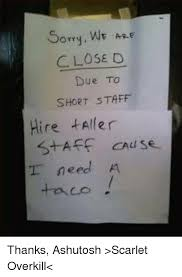 Overkill Meme - sorry we are close d due to short staff hire taler st aff caase need