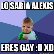 Alexis Meme - meme bebe exitoso lo sabia alexis eres gay d xd 5221551