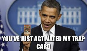 You Ve Activated My Trap Card Meme - you ve just activated my trap card obama yugioh meme generator