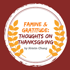 famine and gratitude thoughts on thanksgiving kristin chang