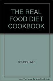 the real food diet cookbook amazon co uk dr josh axe books