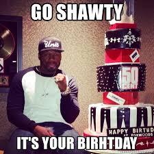 50 Cent Birthday Meme - go shawty it s your birhtday 50 cent birthday cake meme generator
