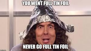 Tin Foil Hat Meme - weird al tin foil imgflip