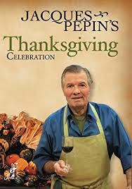 jacques pepin thanksgiving celebration jacques pepin