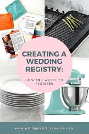 how to register for money for wedding how to build your wedding registry and where to register