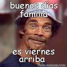 Meme Viernes - arraymeme de buenos d祗as familia es viernes arriba