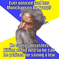 Proxy Meme - god has munchausen by proxy quickmeme