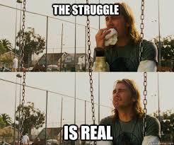 The Struggle Is Real Meme - the struggle is real the struggle is real quickmeme