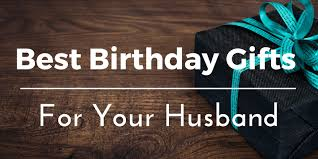 gift ideas for husband best birthday gifts ideas for your husband 25 unique and useful