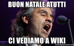 Wiki Meme - buon natale atutti ci vediamo a wiki andrea bocelli meme generator
