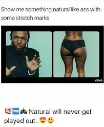 Show Me Some Memes - show me something natural like ass with some stretch marks vevo