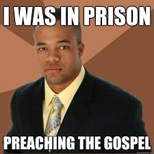 Gospel Memes - i was in prison preaching the gospel successful black man