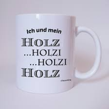 tassen sprüche ich und mein holz holzi holzi holz tasse kaffeebecher