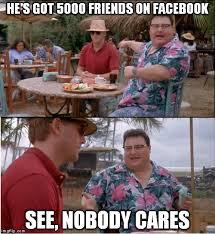 Friends Memes Facebook - see nobody cares meme imgflip