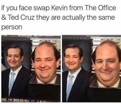 Ted Cruz Memes - dopl3r com memes if you face swap kevin from the office ted