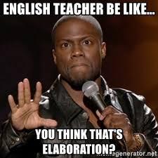 English Teacher Memes - english teacher be like you think that s elaboration kevin